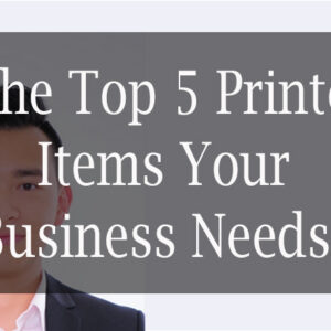 The Top 5 Printed Items Your Business Needs