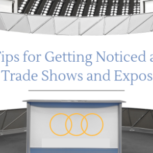 Tips for getting noticed at Trade Shows and Expos