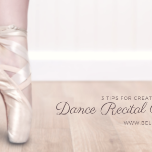 3 Tips for creating the perfect dance recital program